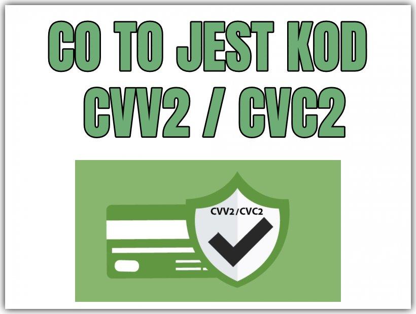 Co To Jest Kod Cvv 2 Co To Jest Kod Cvc 2 Gdzie Ich Szukac