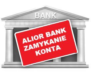 Jak zamknąć konto w Alior Bank