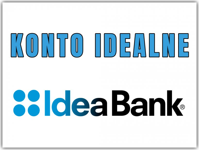 KONTO IDEALNE - IDEA BANK
